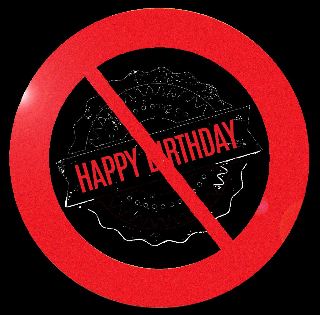 No birthday Happy Birthday